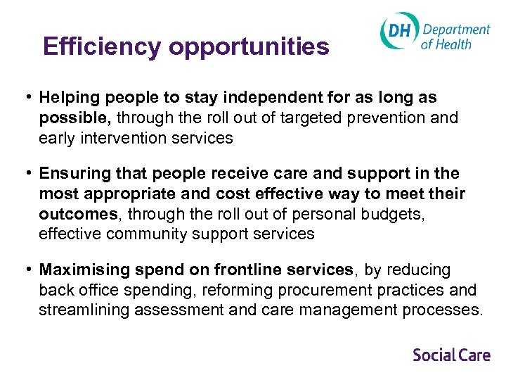 Efficiency opportunities • Helping people to stay independent for as long as possible, through