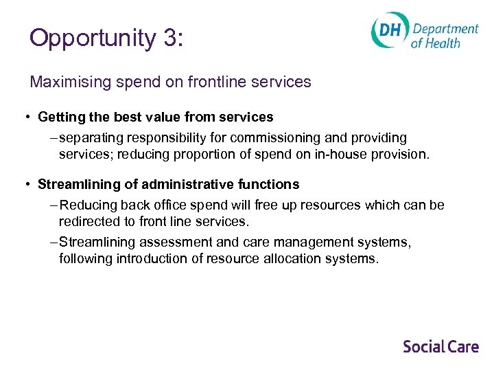 Opportunity 3: Maximising spend on frontline services • Getting the best value from services