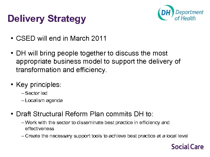 Delivery Strategy • CSED will end in March 2011 • DH will bring people
