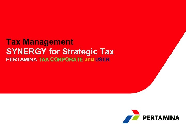 Tax Management SYNERGY for Strategic Tax PERTAMINA TAX CORPORATE and USER