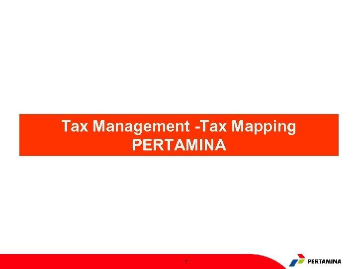 Tax Management -Tax Mapping PERTAMINA 7