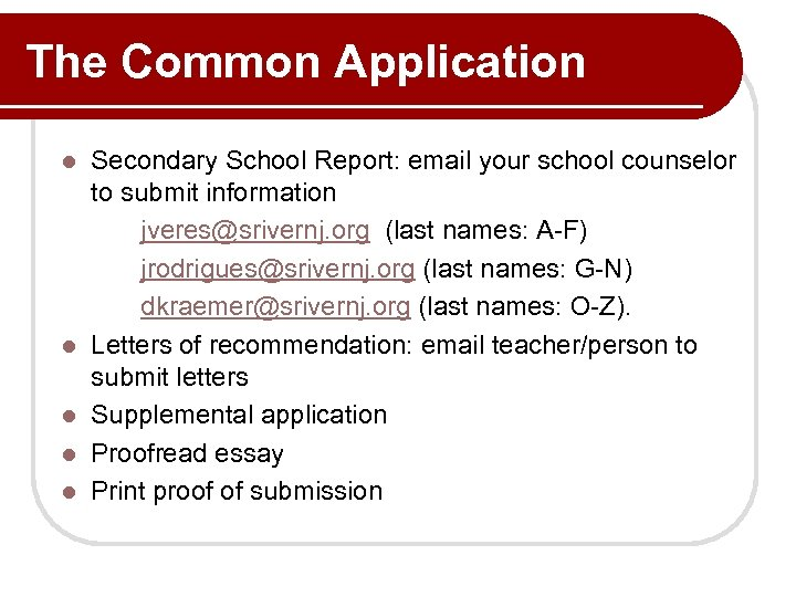 The Common Application l l l Secondary School Report: email your school counselor to