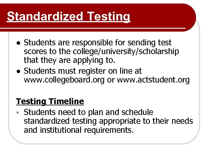Standardized Testing ● Students are responsible for sending test scores to the college/university/scholarship that