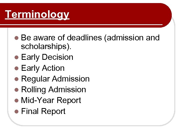 Terminology l Be aware of deadlines (admission and scholarships). l Early Decision l Early