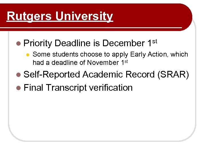 Rutgers University l Priority l Deadline is December 1 st Some students choose to