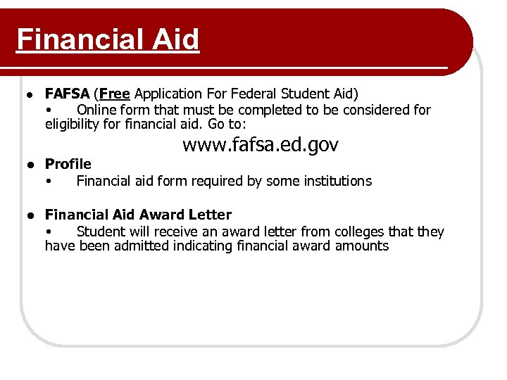 Financial Aid ● FAFSA (Free Application For Federal Student Aid) Online form that must