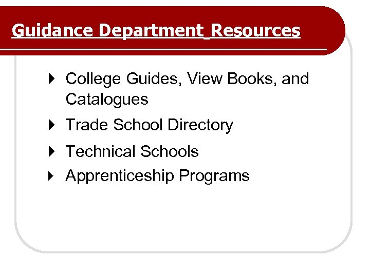 Guidance Department Resources College Guides, View Books, and Catalogues Trade School Directory Technical Schools