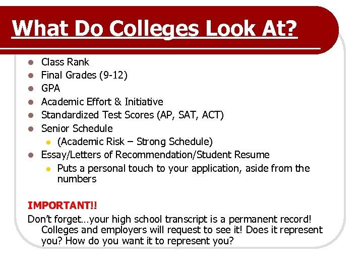 What Do Colleges Look At? l l l l Class Rank Final Grades (9