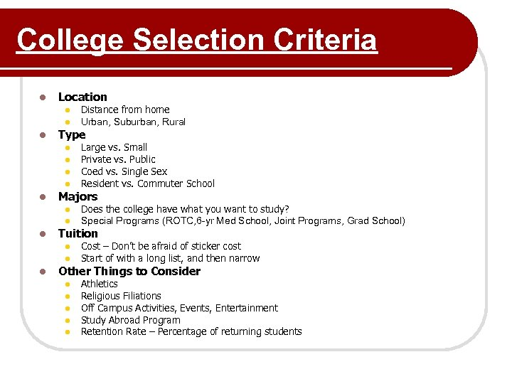 College Selection Criteria l Location l l l Type l l l Does the