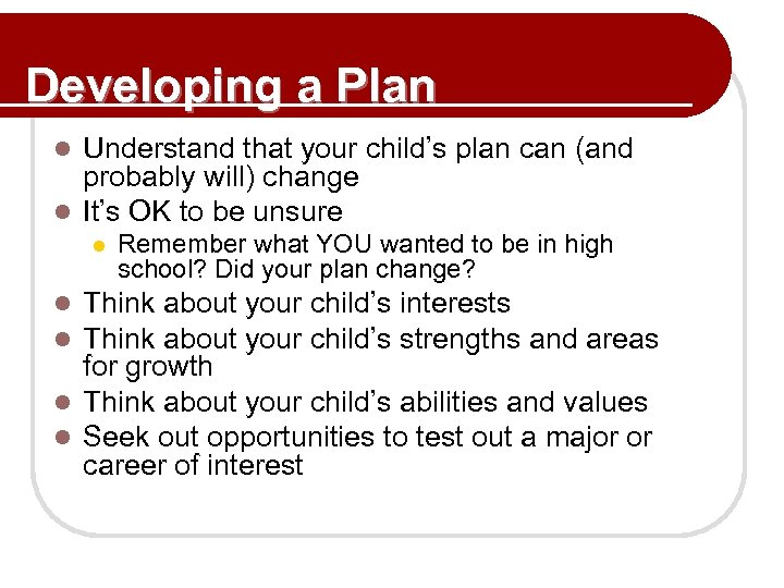 Developing a Plan Understand that your child's plan can (and probably will) change l