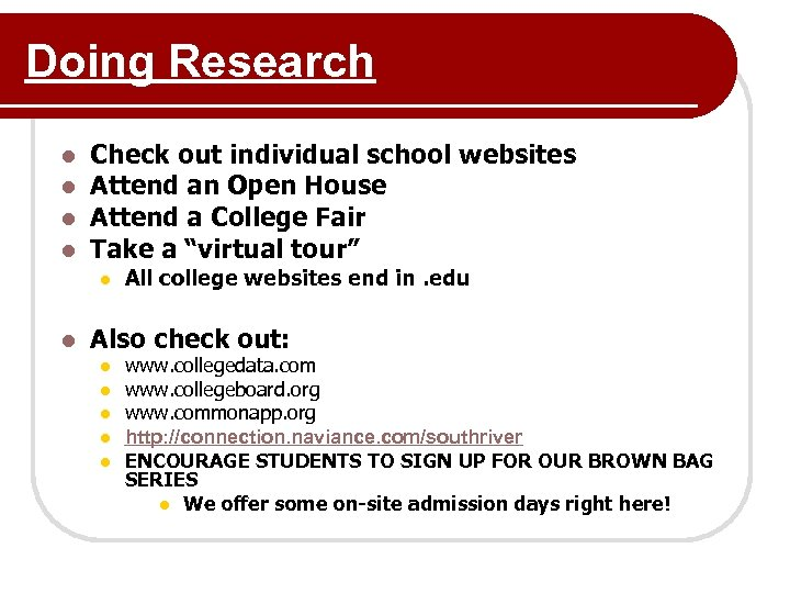 Doing Research l l Check out individual school websites Attend an Open House Attend