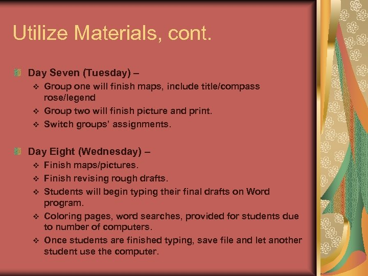 Utilize Materials, cont. Day Seven (Tuesday) – Group one will finish maps, include title/compass