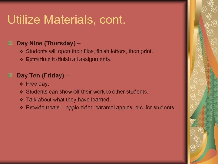 Utilize Materials, cont. Day Nine (Thursday) – Students will open their files, finish letters,