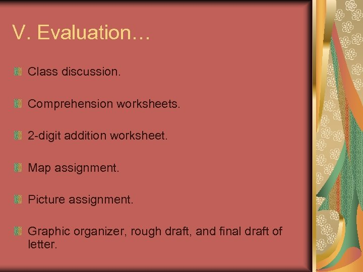 V. Evaluation… Class discussion. Comprehension worksheets. 2 -digit addition worksheet. Map assignment. Picture assignment.