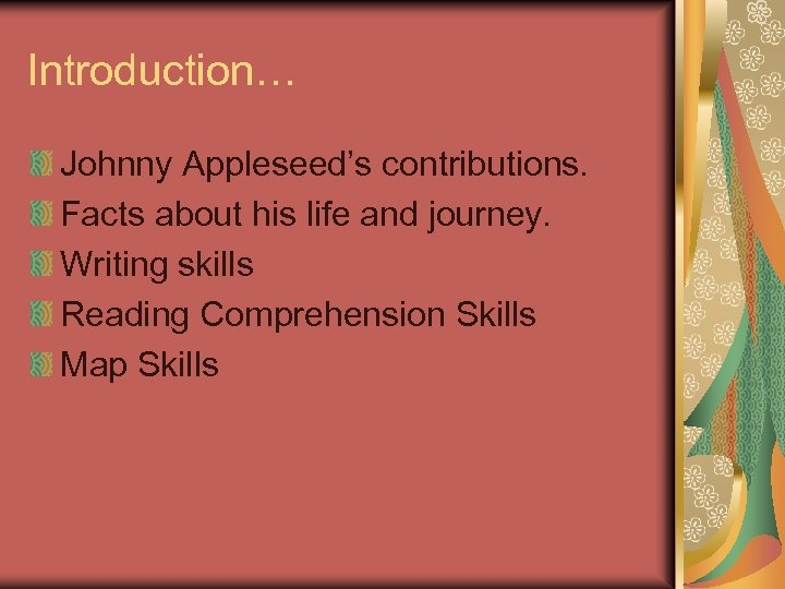 Introduction… Johnny Appleseed's contributions. Facts about his life and journey. Writing skills Reading Comprehension