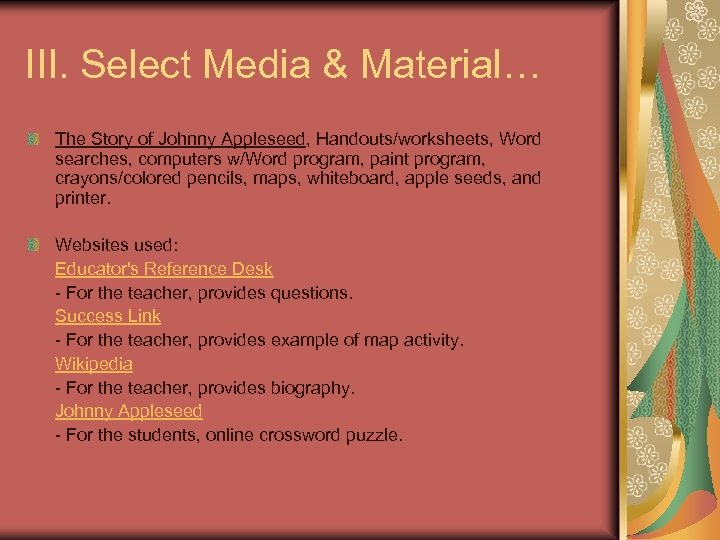 III. Select Media & Material… The Story of Johnny Appleseed, Handouts/worksheets, Word searches, computers