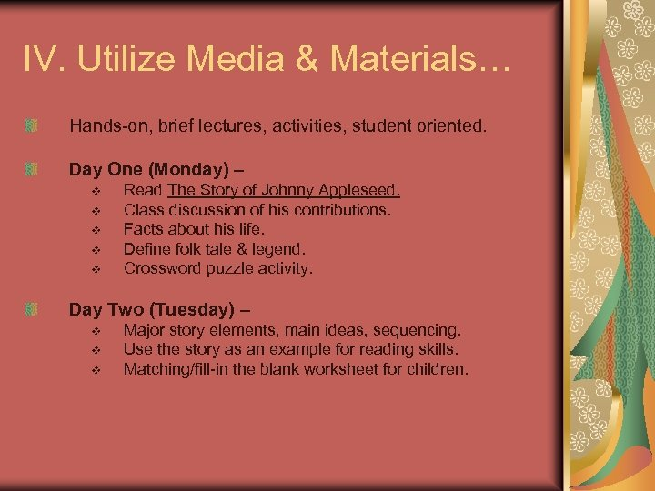 IV. Utilize Media & Materials… Hands-on, brief lectures, activities, student oriented. Day One (Monday)