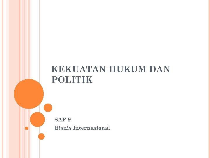 KEKUATAN HUKUM DAN POLITIK SAP 9 Bisnis Internasional