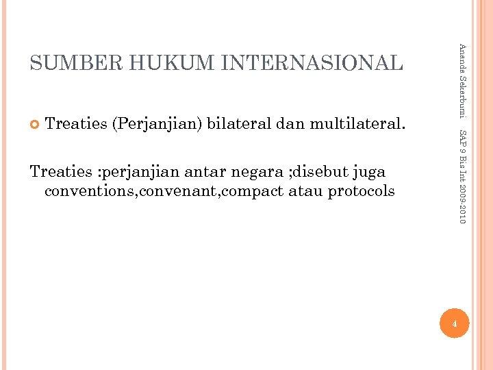 Ananda Sekarbumi SUMBER HUKUM INTERNASIONAL Treaties (Perjanjian) bilateral dan multilateral. SAP 9 Bis Int