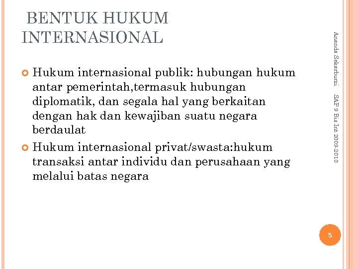 Ananda Sekarbumi BENTUK HUKUM INTERNASIONAL Hukum internasional publik: hubungan hukum antar pemerintah, termasuk hubungan