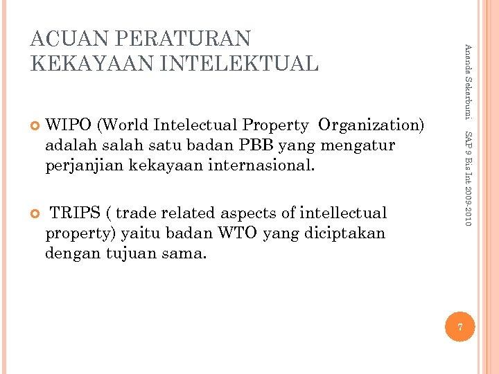 WIPO (World Intelectual Property Organization) adalah satu badan PBB yang mengatur perjanjian kekayaan internasional.