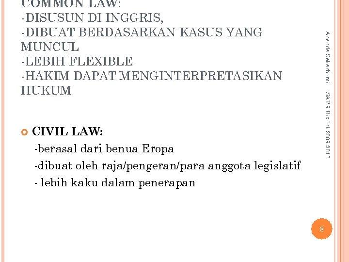 SAP 9 Bis Int 2009 -2010 Ananda Sekarbumi COMMON LAW: -DISUSUN DI INGGRIS, -DIBUAT