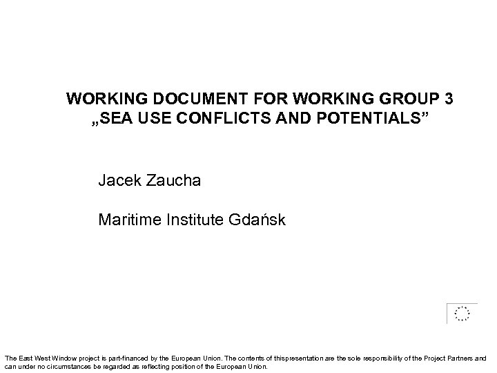 """WORKING DOCUMENT FOR WORKING GROUP 3 """"SEA USE CONFLICTS AND POTENTIALS"""" Jacek Zaucha Maritime"""