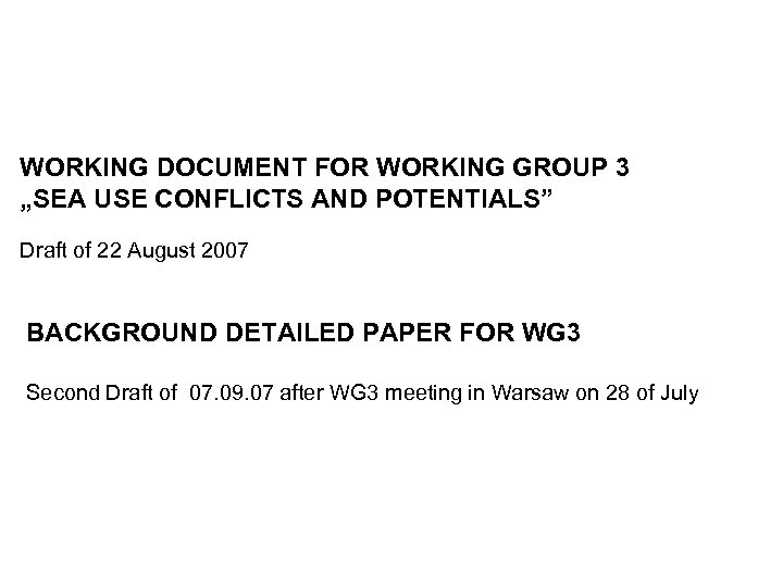 """WORKING DOCUMENT FOR WORKING GROUP 3 """"SEA USE CONFLICTS AND POTENTIALS"""" Draft of 22"""