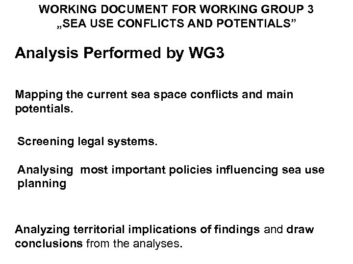 """WORKING DOCUMENT FOR WORKING GROUP 3 """"SEA USE CONFLICTS AND POTENTIALS"""" Analysis Performed by"""