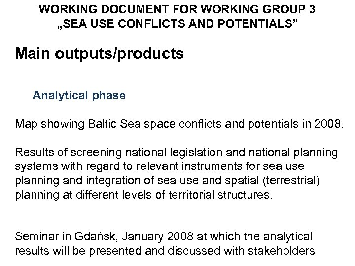 """WORKING DOCUMENT FOR WORKING GROUP 3 """"SEA USE CONFLICTS AND POTENTIALS"""" Main outputs/products Analytical"""