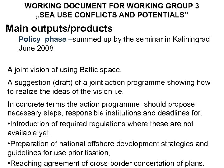 """WORKING DOCUMENT FOR WORKING GROUP 3 """"SEA USE CONFLICTS AND POTENTIALS"""" Main outputs/products Policy"""