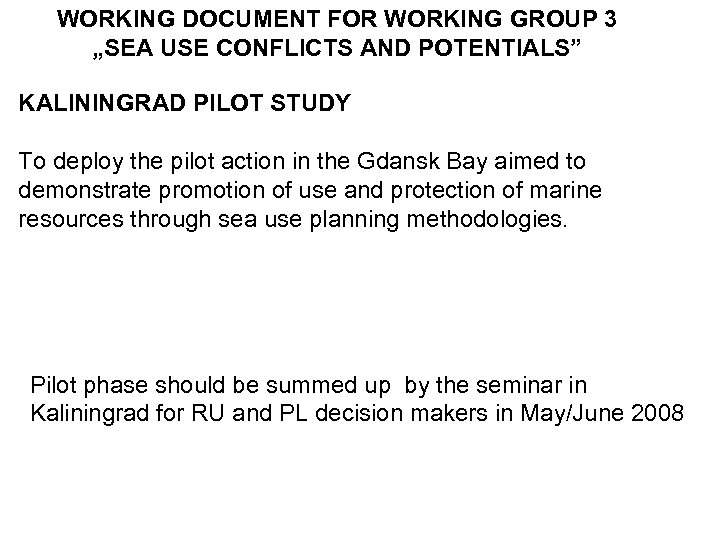 """WORKING DOCUMENT FOR WORKING GROUP 3 """"SEA USE CONFLICTS AND POTENTIALS"""" KALININGRAD PILOT STUDY"""
