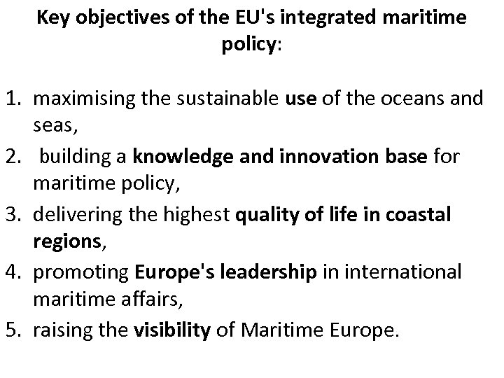 Key objectives of the EU's integrated maritime policy: 1. maximising the sustainable use of