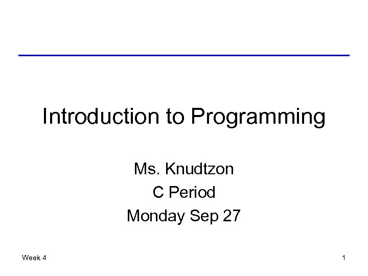 Introduction to Programming Ms. Knudtzon C Period Monday Sep 27 Week 4 1