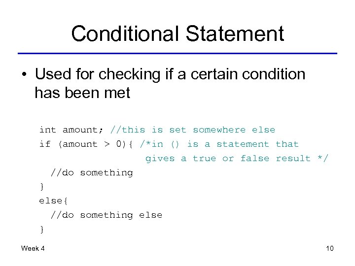 Conditional Statement • Used for checking if a certain condition has been met int