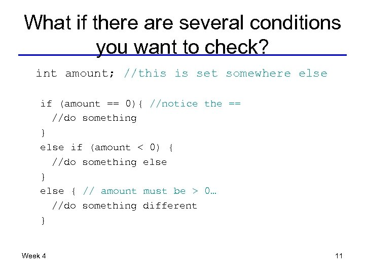 What if there are several conditions you want to check? int amount; //this is