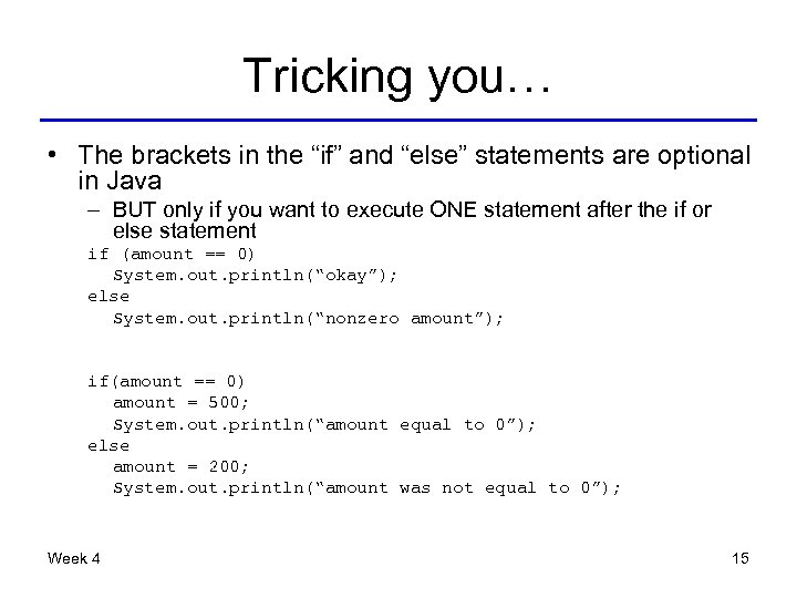 """Tricking you… • The brackets in the """"if"""" and """"else"""" statements are optional in"""