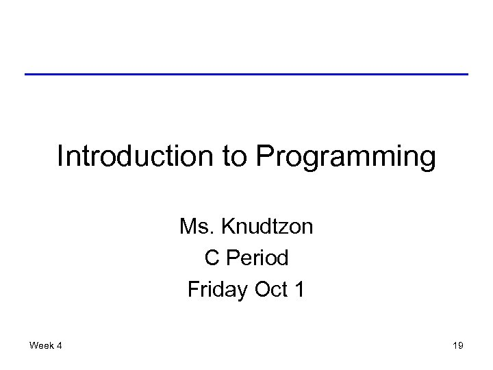 Introduction to Programming Ms. Knudtzon C Period Friday Oct 1 Week 4 19
