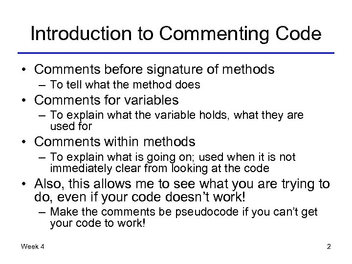 Introduction to Commenting Code • Comments before signature of methods – To tell what
