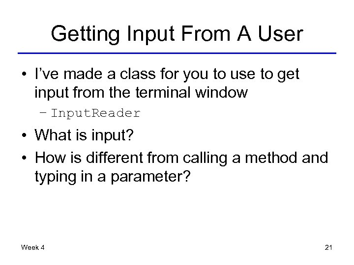 Getting Input From A User • I've made a class for you to use
