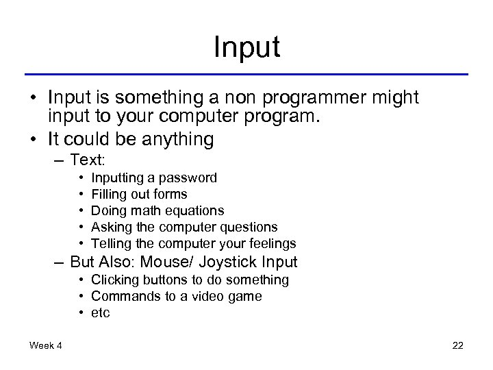 Input • Input is something a non programmer might input to your computer program.