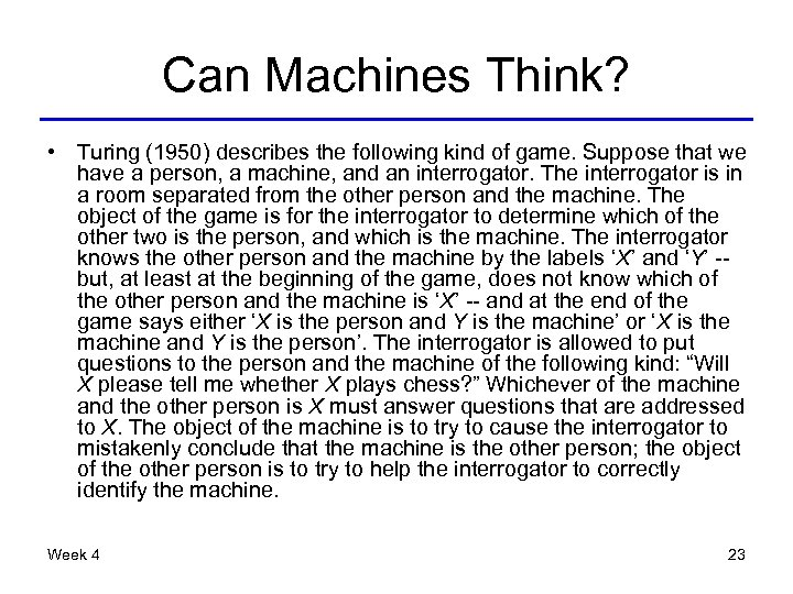 Can Machines Think? • Turing (1950) describes the following kind of game. Suppose that