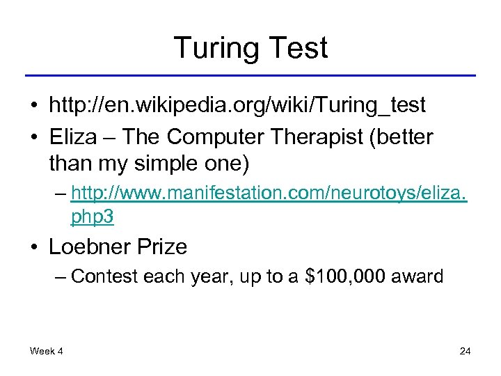Turing Test • http: //en. wikipedia. org/wiki/Turing_test • Eliza – The Computer Therapist (better