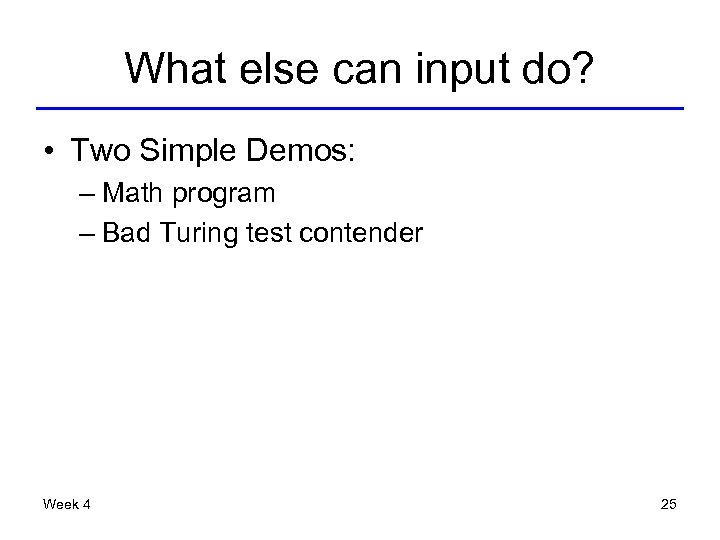 What else can input do? • Two Simple Demos: – Math program – Bad