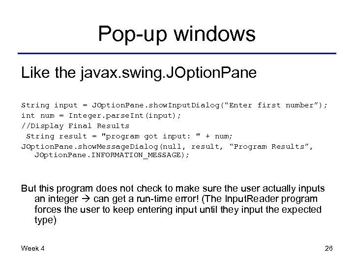 Pop-up windows Like the javax. swing. JOption. Pane String input = JOption. Pane. show.