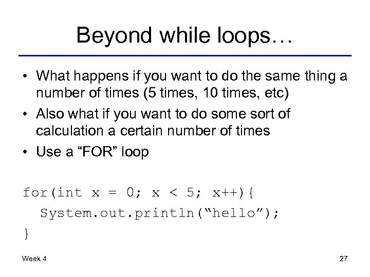 Beyond while loops… • What happens if you want to do the same thing