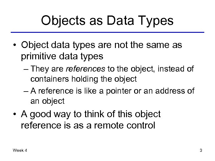 Objects as Data Types • Object data types are not the same as primitive