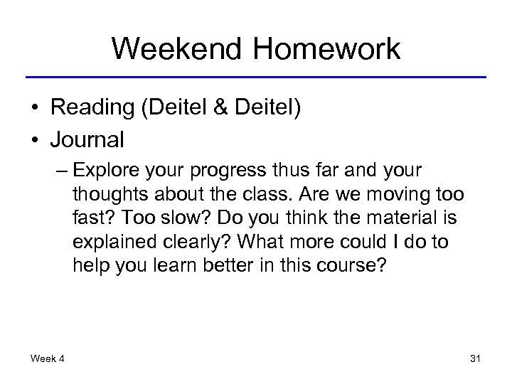 Weekend Homework • Reading (Deitel & Deitel) • Journal – Explore your progress thus