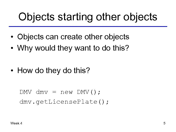 Objects starting other objects • Objects can create other objects • Why would they