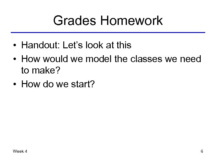 Grades Homework • Handout: Let's look at this • How would we model the